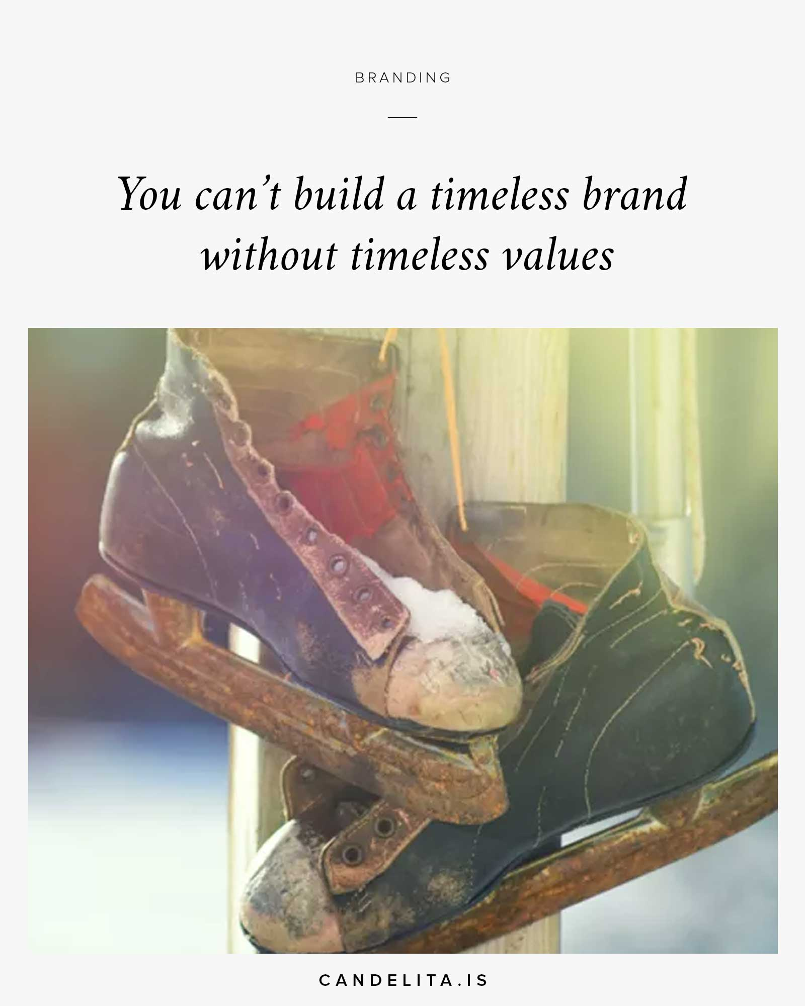 You can't build a timeless brand without timeless values