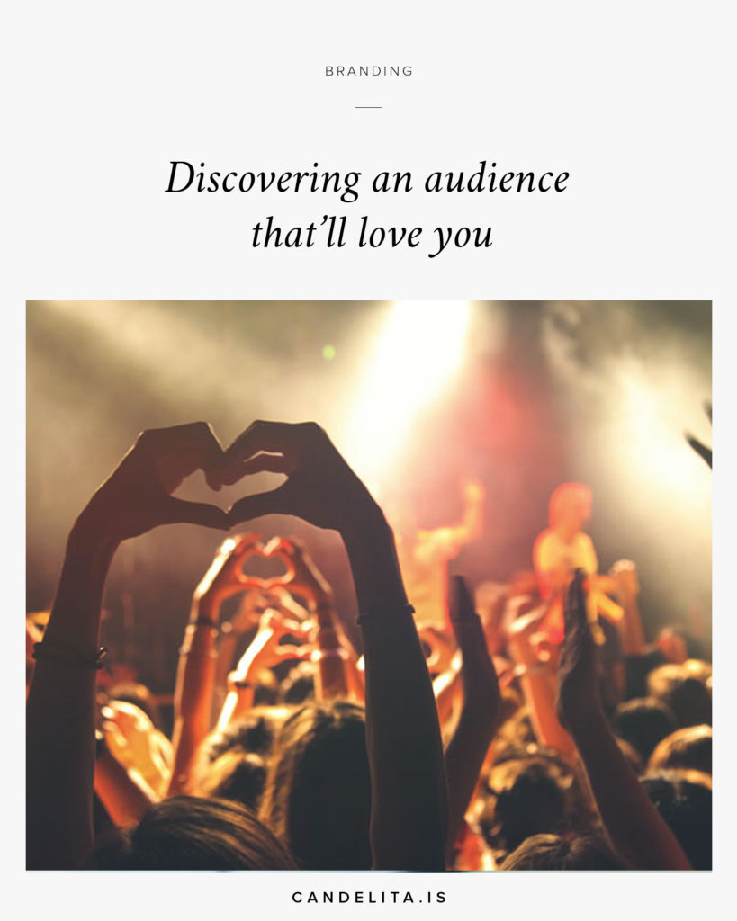 Discovering an audience that'll love you