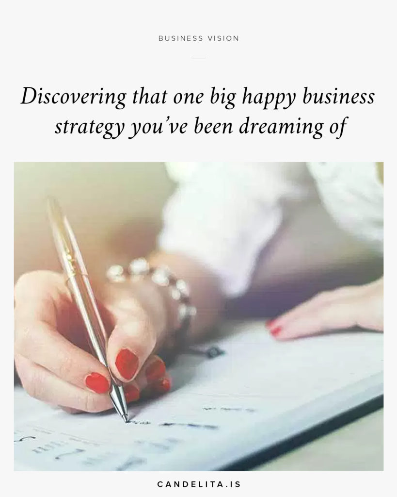 Discovering that one big happy business strategy you've been dreaming of